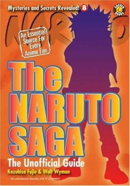 Bestselling Comics (2006) - The Naruto Saga, the Unofficial Guide (Mysteries and Secrets Revealed) by Kazuhi - The Naruto Saga - An Essential Source For Every Anime Fan - Kazuhisa Fujie - Walt Wyman - Anime