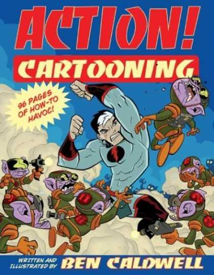 Bestselling Comics (2006) - Action! Cartooning by Ben Caldwell - Action Cartooning - Superhero - 96 Pages Of How-to Havoc - Ben Caldwell - Aliens