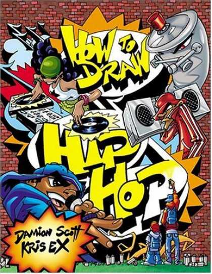 Bestselling Comics (2006) - How to Draw Hip-Hop (How to Draw (Watson Guptill)) by Damion Scott - Dj - How To Draw - Spray Paint - Music - Turntable