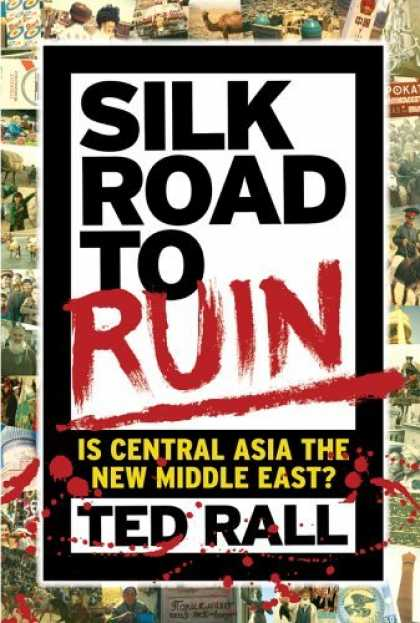 Bestselling Comics (2006) - Silk Road to Ruin: Is Central Asia the New Middle East? by Ted Rall