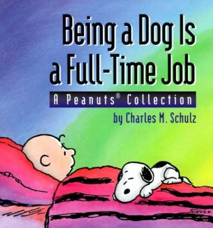 Bestselling Comics (2006) - Being A Dog Is A Full Time Job (A Peanuts Collection) by Charles M. Schulz