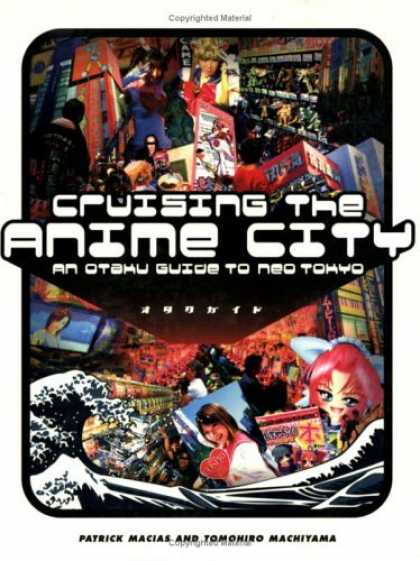 Bestselling Comics (2006) - Cruising the Anime City: An Otaku Guide to Neo Tokyo by Patrick Macias