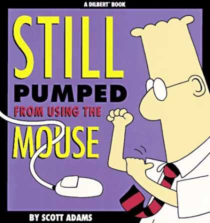 Bestselling Comics (2006) - Still Pumped From Using The Mouse by Scott Adams