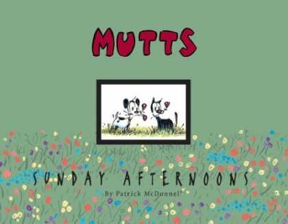 Bestselling Comics (2006) - Sunday Afternoons: A Mutts Treasury (Mutts) by Patrick McDonnell