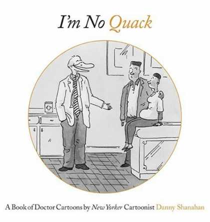 Bestselling Comics (2006) - I'm No Quack: A Book of Doctor Cartoons by Danny Shanahan - Im No Quack - Doctor - Beak - Patient - Tie