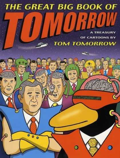 Bestselling Comics (2006) - The Great Big Book of Tomorrow: A Treasury of Cartoons by Tom Tomorrow - Tom Tomorrow - Polititions - Bush - Brains - Penguin
