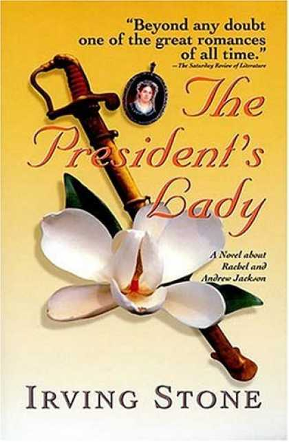 Bestselling Comics (2006) - The President's Lady: A Novel about Rachel and Andrew Jackson by Irving Stone - Presidents Lady - Romance Of All Time - Beyond Any Doubt - Andrew Jackson - Sword Flower