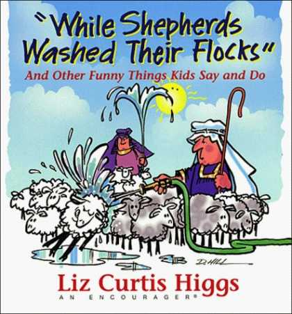 Bestselling Comics (2006) - While Shepherds Washed Their Flocks : And Other Funny Things Kids Say and Do by - Funny Things - Liz Curtis Higgs - An Encouragers - Water With Pipe - Cleaning