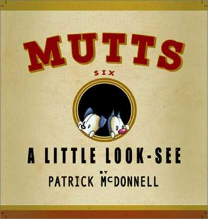 Bestselling Comics (2006) - A Little Look-See: Mutts 6 by Patrick McDonnell