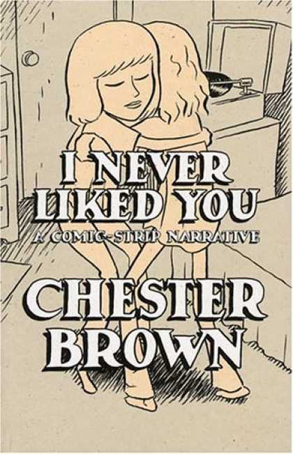 Bestselling Comics (2006) - I Never Liked You: The New Definitive Edition by Chester Brown