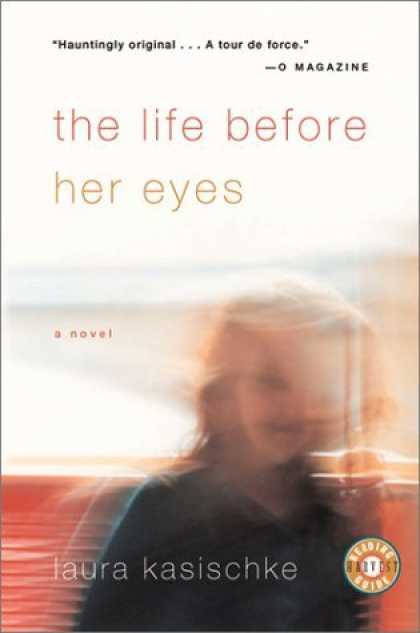 Bestselling Comics (2006) - The Life Before Her Eyes by Laura Kasischke - The Life Before Her Eyes - O Magazine - Hauntingly Original - A Tour De Force - Laura Kasischke