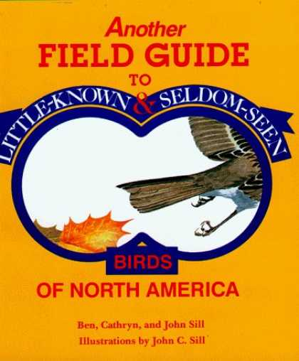 Bestselling Comics (2006) - Another Field Guide to Little Known and Seldom Seen Birds of North America by Be - Another Field Guide - Little Known U0026 Seldom Seen - Birds Of North America - Feathers - John Sill