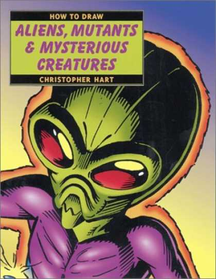 Bestselling Comics (2006) - How to Draw Aliens, Mutants & Mysterious Creatures (How to Draw S.) by Christoph