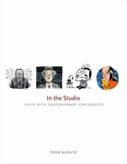 Bestselling Comics (2006) - In the Studio: Visits with Contemporary Cartoonists by Todd Hignite