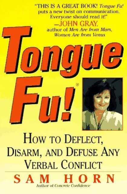 Bestselling Comics (2006) - Tongue Fu!: How to Deflect, Disarm, and Defuse Any Verbal Conflict by Sam Horn - Disarm - Defuse - Deflect - Verbal Conflict - Great Book