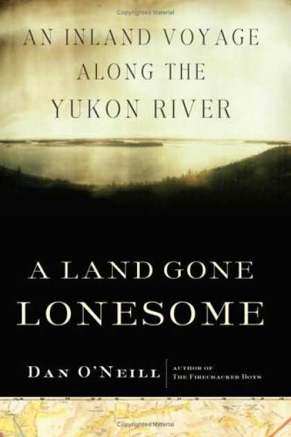 Bestselling Comics (2006) - A Land Gone Lonesome: An Inland Voyage along the Yukon River by Dan O'Neill