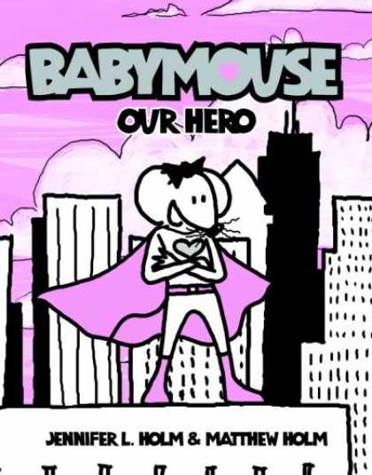 Bestselling Comics (2006) - Babymouse: Our Hero (Babymouse (Graphic Novels)) by Jennifer Holm - Babymouse - Our Hero - Cape - Heart - Skyscrapers