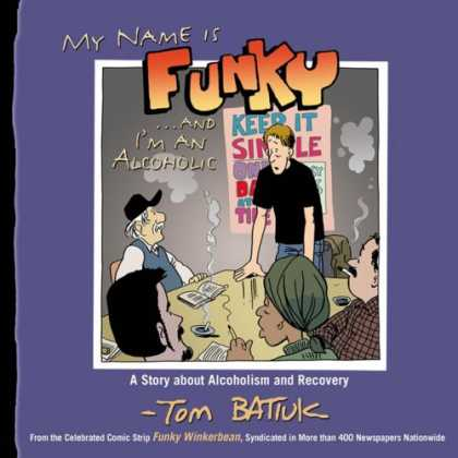 Bestselling Comics (2007) - My Name is FunkyAnd Im An Alcoholic: A Story About Alcoholism and Recovery by To - Funky - Alcoholic - Tom Batiuk - Smoke - Recovery