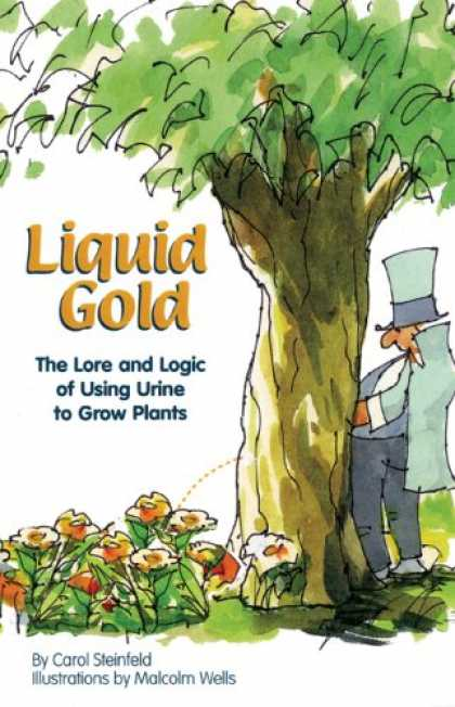 Bestselling Comics (2007) - Liquid Gold: The Lore and Logic of Using Urine to Grow Plants by Carol Steinfeld