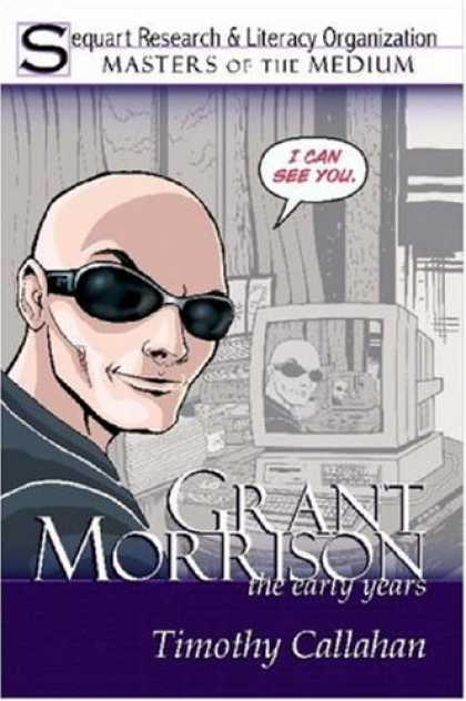 Bestselling Comics (2007) - Grant Morrison: The Early Years by Timothy Callahan - Sequart Research - Master Of The Medium - Strategy - Grant - Morrison