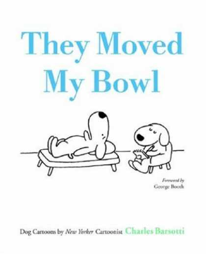 Bestselling Comics (2007) - They Moved My Bowl: Dog Cartoons by New Yorker Cartoonist Charles Barsotti by Ch - Dog Humor - Psychology - Black And White - Therapist - Funny