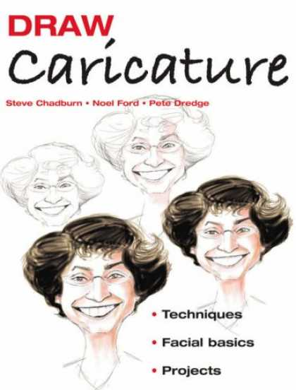 Bestselling Comics (2007) - Draw Caricature: Techniques*Facial Basics*Projects (Draw) by Steve Chadburn - Caricature - Caricature Technics - Caricature Facial Basics - How To Draw Caricature - Caricature Projects