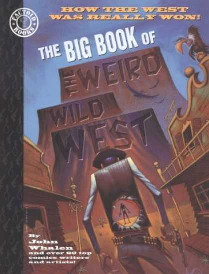 Bestselling Comics (2007) - The Big Book of the Weird Wild West: How the West was Really Won! (Factoid Book - John Whalen - Books - Weird - Wild - West