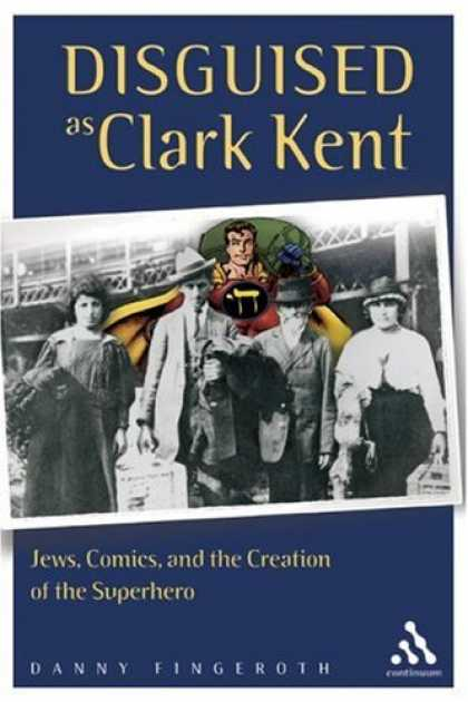 Bestselling Comics (2007) - Disguised As Clark Kent: Jews, Comics, And the Creation of the Superhero by Dann