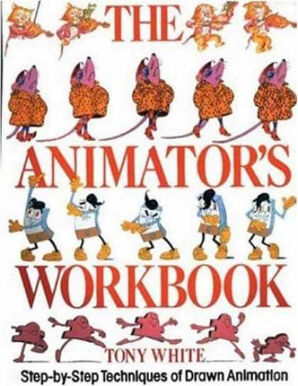 Bestselling Comics (2007) - The Animator's Workbook: Step-By-Step Techniques of Drawn Animation by Tony Whit
