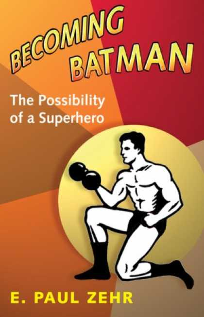 Bestselling Comics (2008) - Becoming Batman: The Possibility of a Superhero by E. Paul Zehr