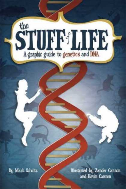 Bestselling Comics (2008) - The Stuff of Life: A Graphic Guide to Genetics and DNA by Mark Schultz - Dna - Genetics - Stuff Of Lfe - Mark Schultz - Zander Cannon