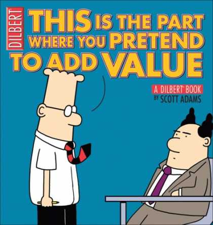 Bestselling Comics (2008) - This Is the Part Where You Pretend to Add Value: A Dilbert Book (Dilbert Books (