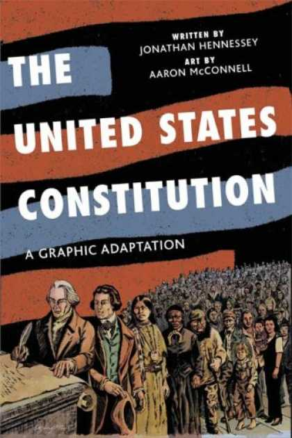 Bestselling Comics (2008) - The United States Constitution: A Graphic Adaptation by Jonathan Hennessey - United States Constitution - Graphic Adaptation - Jonathan Hennessey - Aaron Mcgonnell - Public Meet