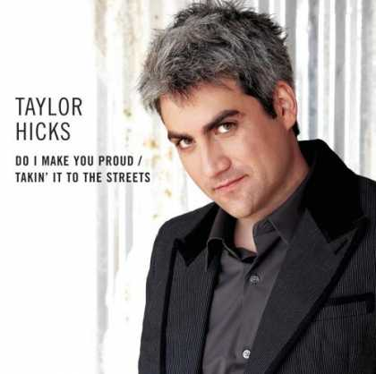 "Bestselling Music (2006) - ""Do I Make You Proud"" / ""Takin' It To The Streets"" by Taylor Hicks"