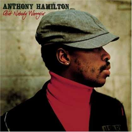 Bestselling Music (2006) - Ain't Nobody Worryin' by Anthony Hamilton