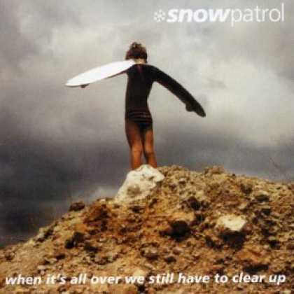 Bestselling Music (2006) - When It's All Over We Still Have to Clear Up by Snow Patrol