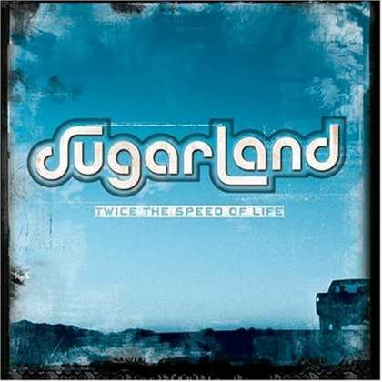 Bestselling Music (2006) - Twice the Speed of Life by Sugarland