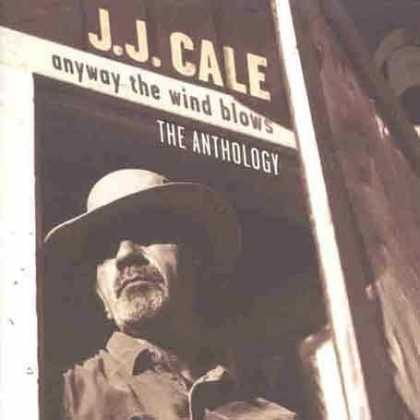 Bestselling Music (2006) - Anyway The Wind Blows: The Anthology by J.J. Cale