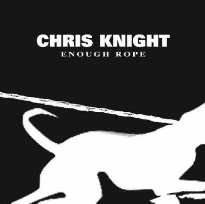 Bestselling Music (2006) - Enough Rope by Chris Knight