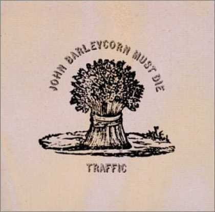 Bestselling Music (2006) - John Barleycorn Must Die by Traffic