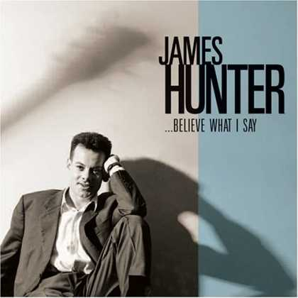 Bestselling Music (2006) - ...Believe What I Say by James Hunter