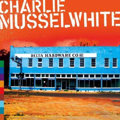 Bestselling Music (2006) - Delta Hardware by Charlie Musselwhite