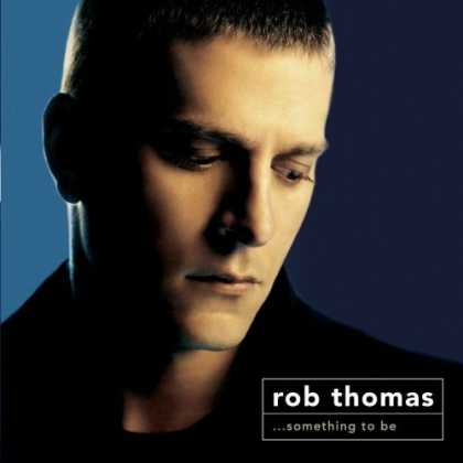 Bestselling Music (2006) - Something to Be by Rob Thomas