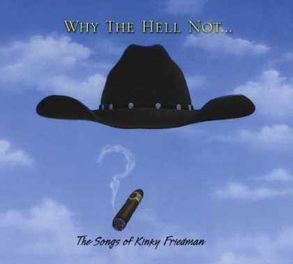 Bestselling Music (2006) - Why The Hell Not...The Songs Of Kinky Friedman by Kinky Friedman