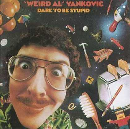 Bestselling Music (2006) - Dare To Be Stupid by Weird Al Yankovic