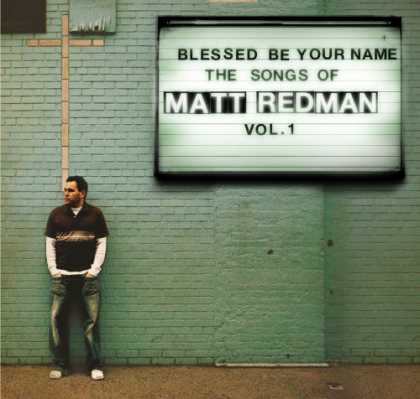 Bestselling Music (2006) - Blessed Be Your Name the Songs of Matt Redman, Vol. 1 by Matt Redman