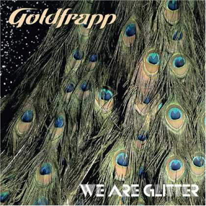 Bestselling Music (2006) - We Are Glitter by Goldfrapp