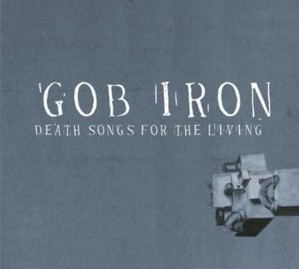 Bestselling Music (2006) - Death Songs for the Living by Gob Iron