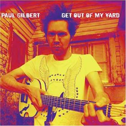 Bestselling Music (2006) - Get Out of My Yard by Paul Gilbert