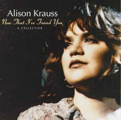 Bestselling Music (2006) - Now That I've Found You: A Collection by Alison Krauss